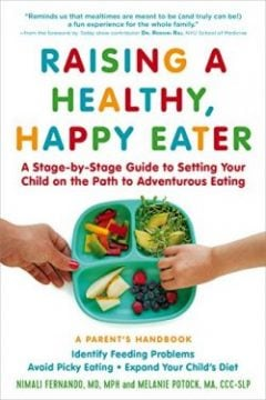 Raising a Healthy, Happy Eater A Parent's Handbook A Stage-by-Stage Guide to Setting Your Child on the Path to Adventurous Eating